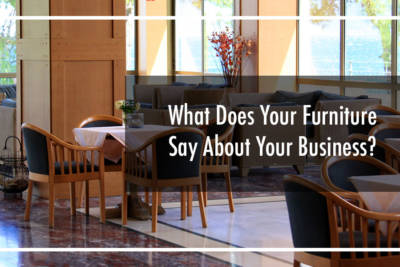 What Does Your Furniture Say About Your Business?